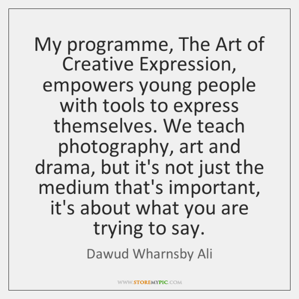 My programme, The Art of Creative Expression, empowers young people with tools ...