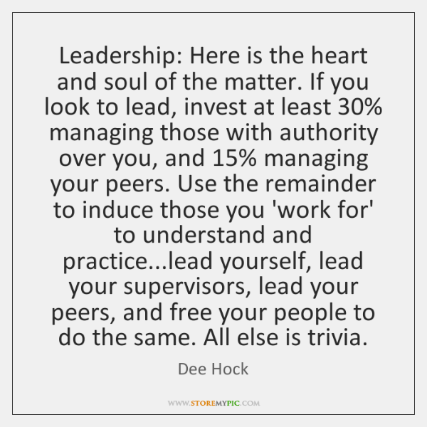 Leadership: Here is the heart and soul of the matter. If you ...