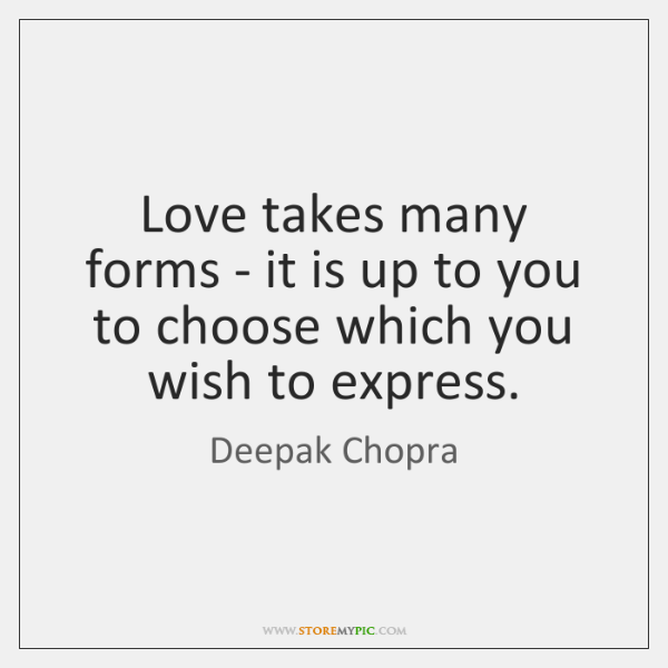 Love takes many forms - it is up to you to choose ...