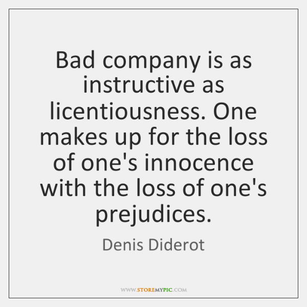 Bad company is as instructive as licentiousness. One makes up for the ...
