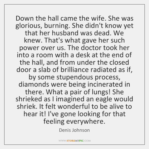 Down the hall came the wife. She was glorious, burning. She didn't ...