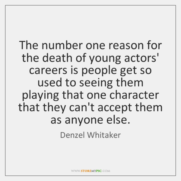 The number one reason for the death of young actors' careers is ...