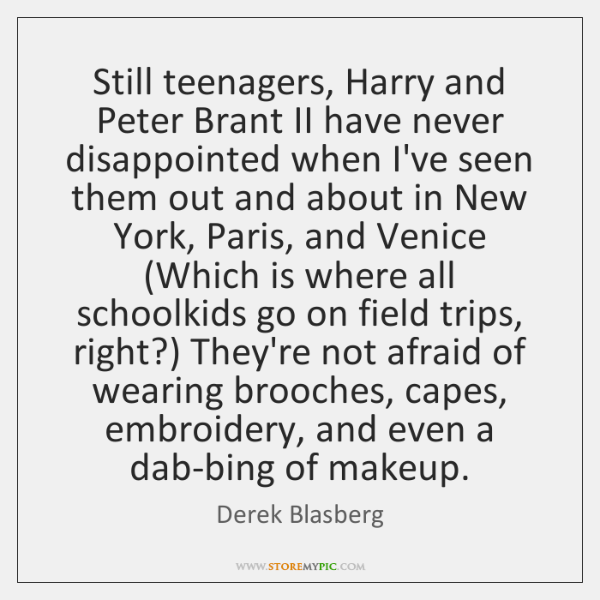 Still teenagers, Harry and Peter Brant II have never disappointed when I've ...