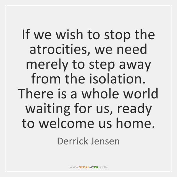 If we wish to stop the atrocities, we need merely to step ...