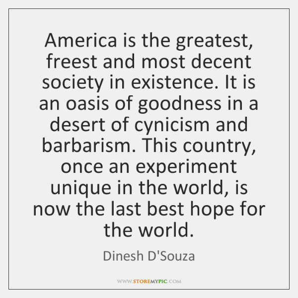 America is the greatest, freest and most decent society in existence. It ...