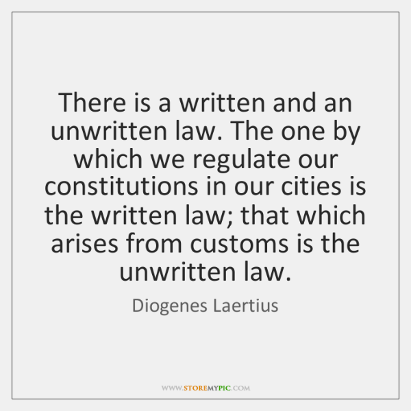 There is a written and an unwritten law. The one by which ...