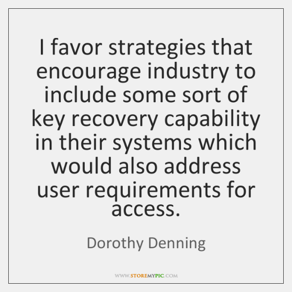 I favor strategies that encourage industry to include some sort of key ...