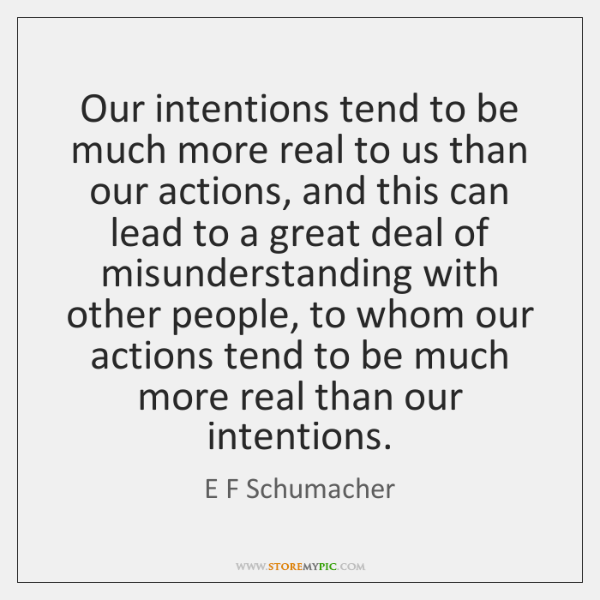 Our intentions tend to be much more real to us than our ...