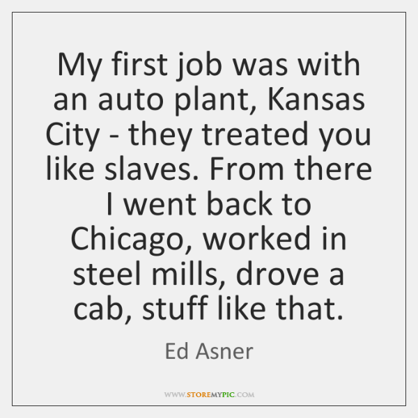My first job was with an auto plant, Kansas City - they ...