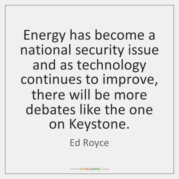 Energy has become a national security issue and as technology continues to ...