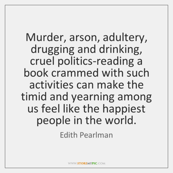 Murder, arson, adultery, drugging and drinking, cruel politics-reading a book crammed with ...