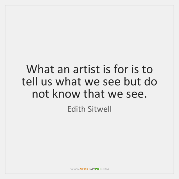 What an artist is for is to tell us what we see ...