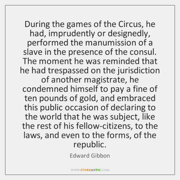 During the games of the Circus, he had, imprudently or designedly, performed ...