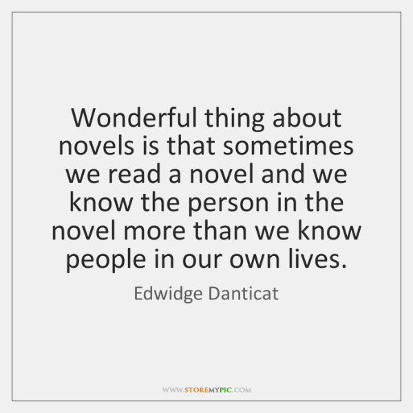 Wonderful thing about novels is that sometimes we read a novel and ...