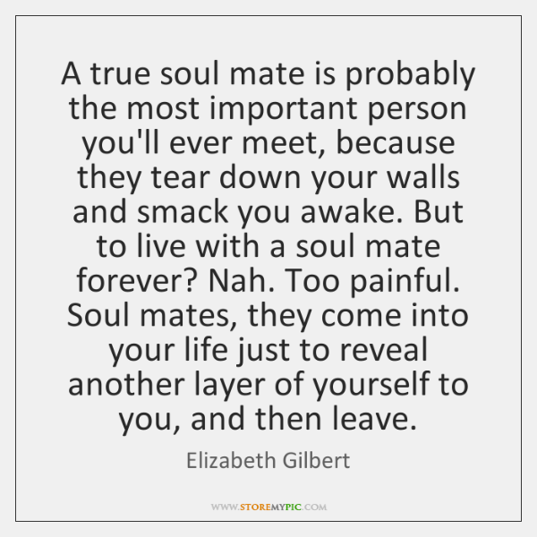A true soul mate is probably the most important person you'll ever ...