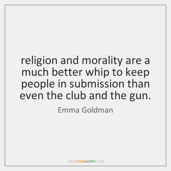 religion and morality are a much better whip to keep people in ...