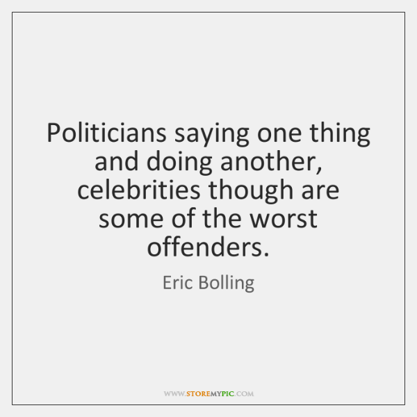 Politicians saying one thing and doing another, celebrities though are some of ...