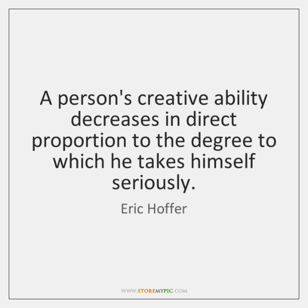 A person's creative ability decreases in direct proportion to the degree to ...