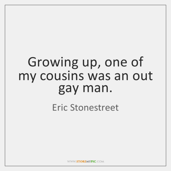 Growing up, one of my cousins was an out gay man.