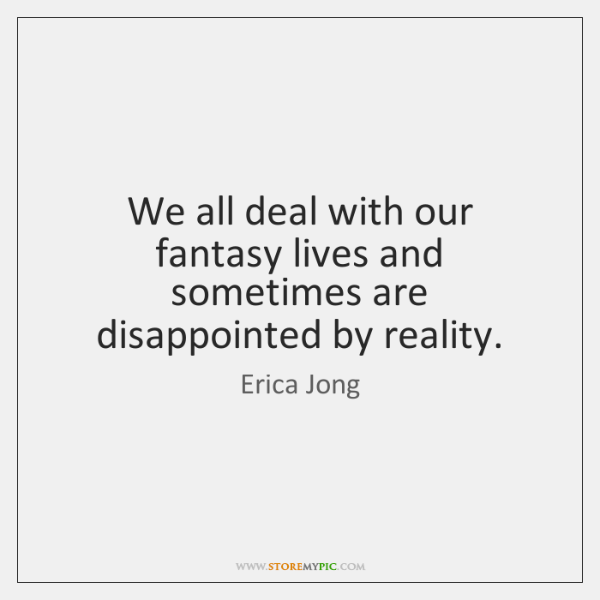 We all deal with our fantasy lives and sometimes are disappointed by ...