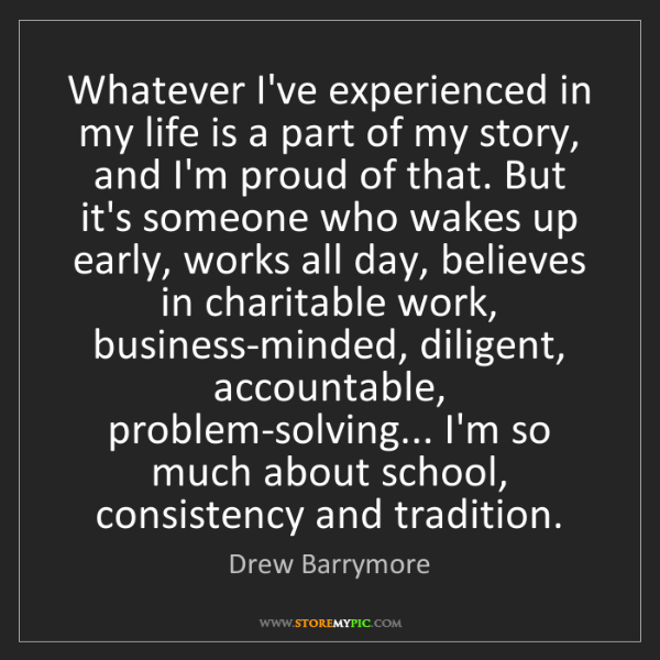 Drew Barrymore: Whatever I've experienced in my life is a part of my...