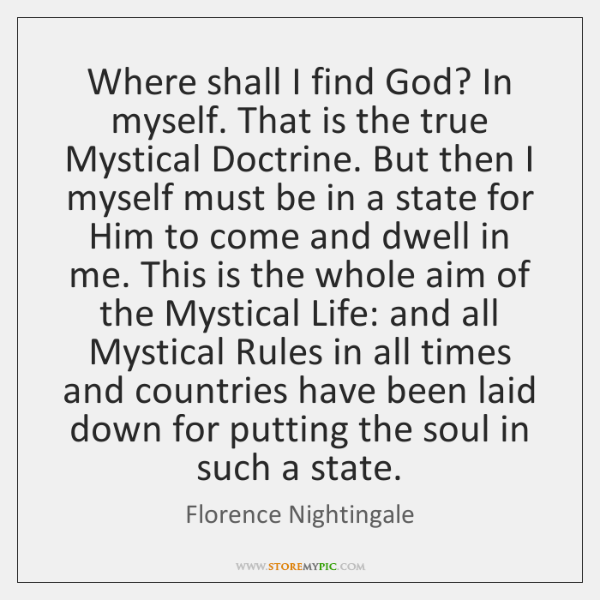 Where shall I find God? In myself. That is the true Mystical ...