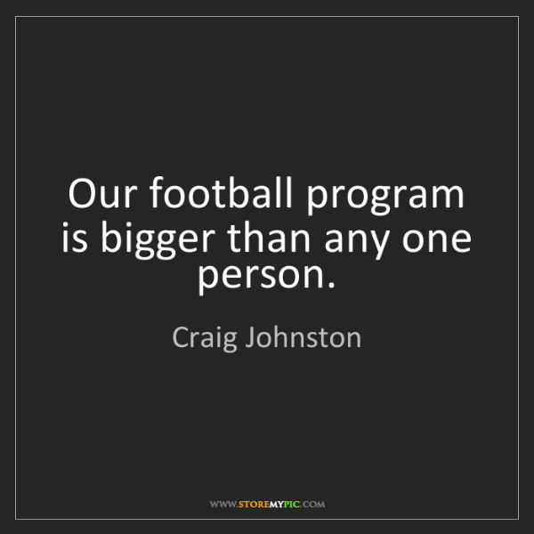 Craig Johnston: Our football program is bigger than any one person.