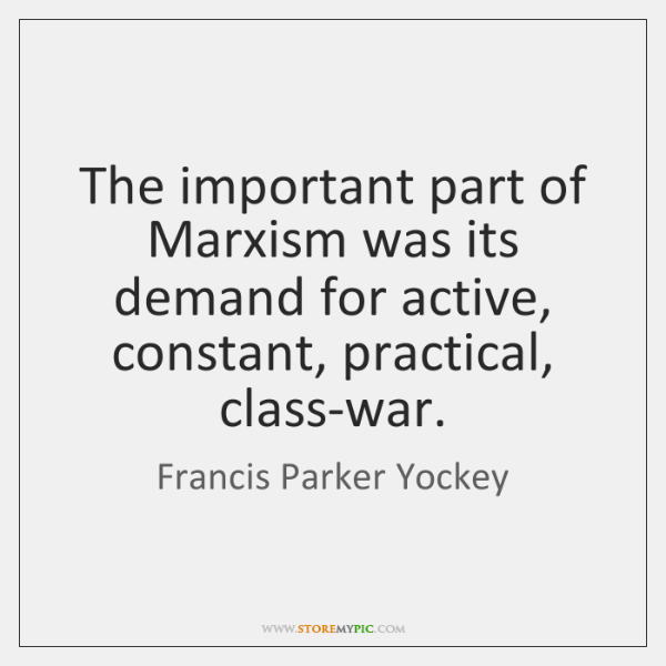 The important part of Marxism was its demand for active, constant, practical, ...