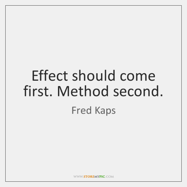 Effect should come first. Method second.