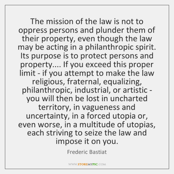 The mission of the law is not to oppress persons and plunder ...