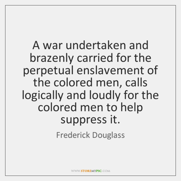 A war undertaken and brazenly carried for the perpetual enslavement of the ...