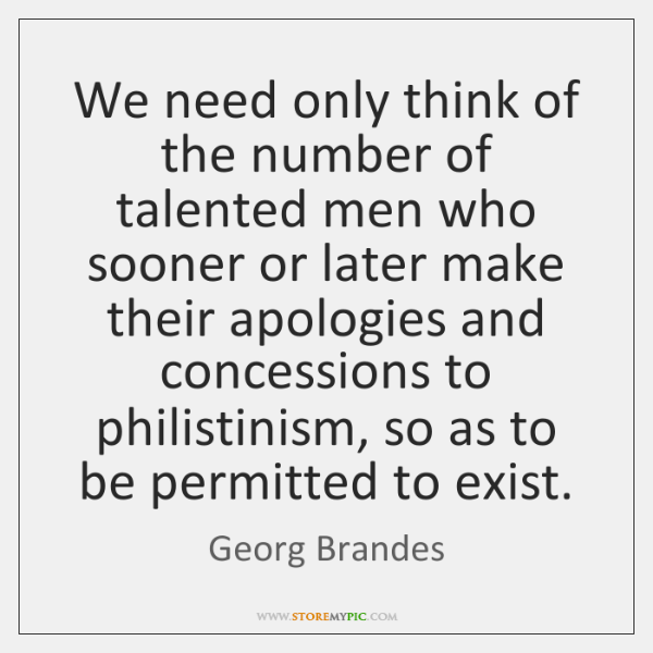 We need only think of the number of talented men who sooner ...