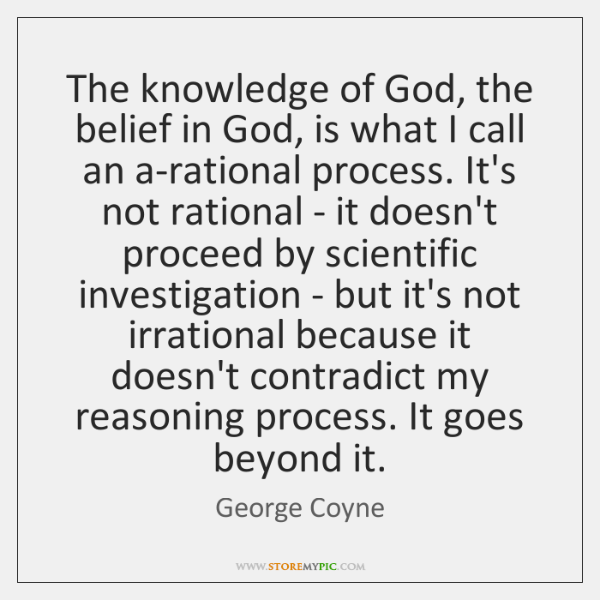 The knowledge of God, the belief in God, is what I call ...