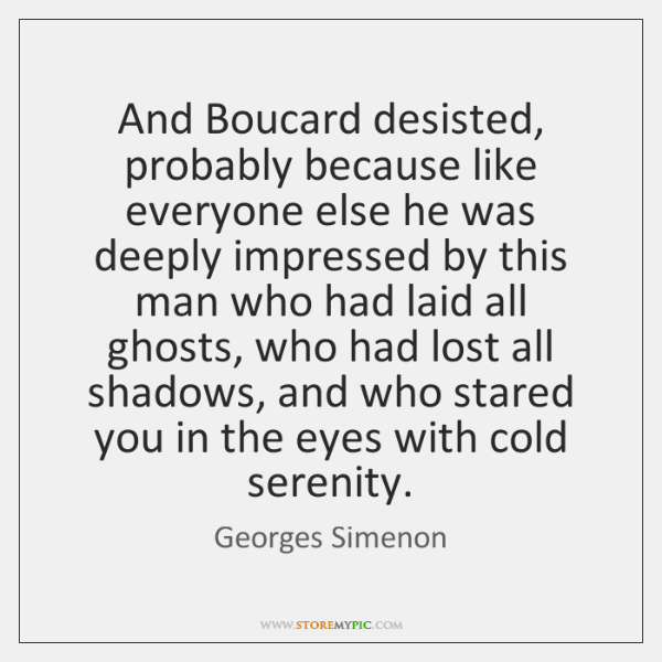 And Boucard desisted, probably because like everyone else he was deeply impressed ...