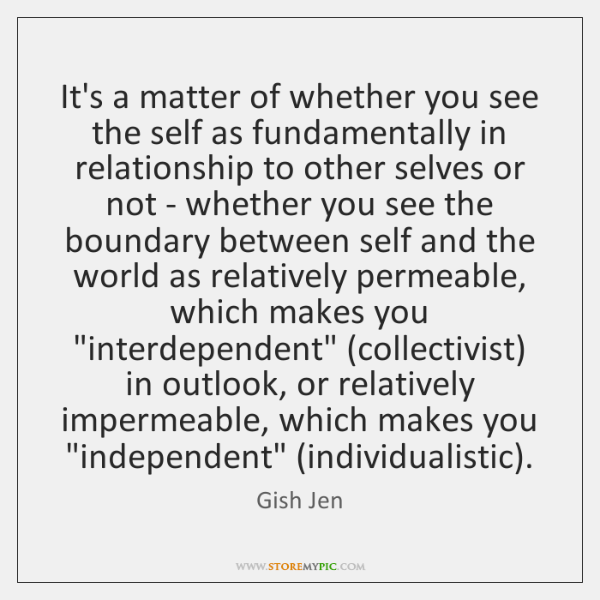 It's a matter of whether you see the self as fundamentally in ...