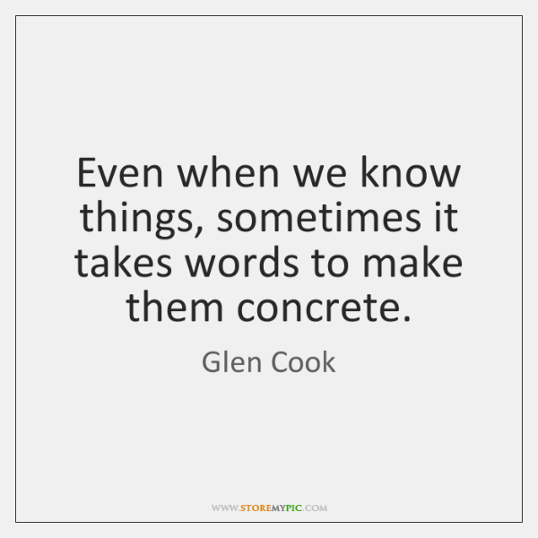 Even when we know things, sometimes it takes words to make them ...