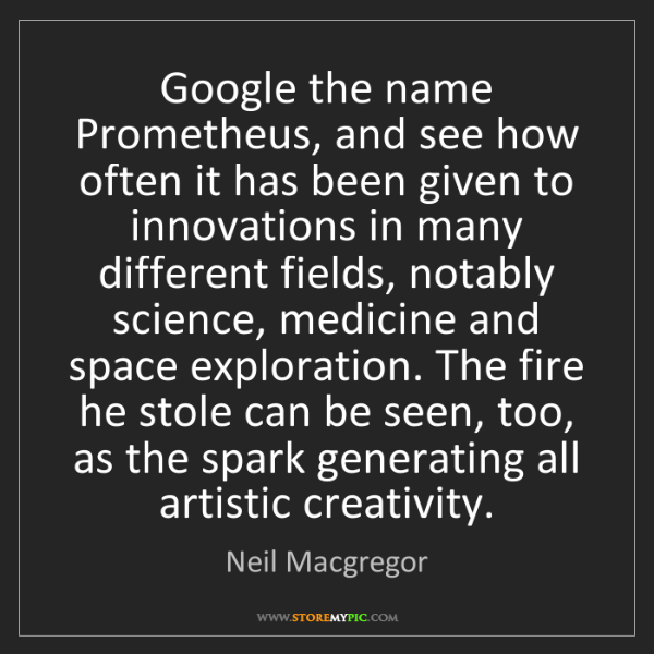 Neil Macgregor: Google the name Prometheus, and see how often it has...
