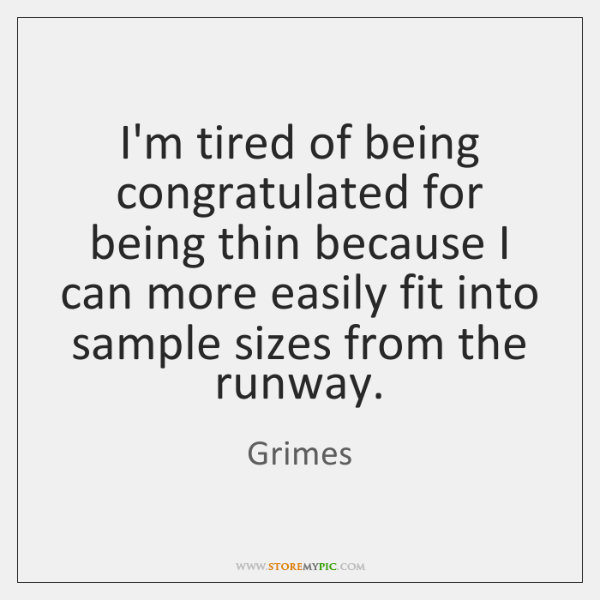 I'm tired of being congratulated for being thin because I can more ...