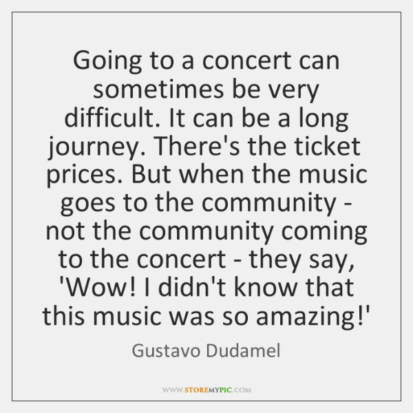 Going to a concert can sometimes be very difficult. It can be ...