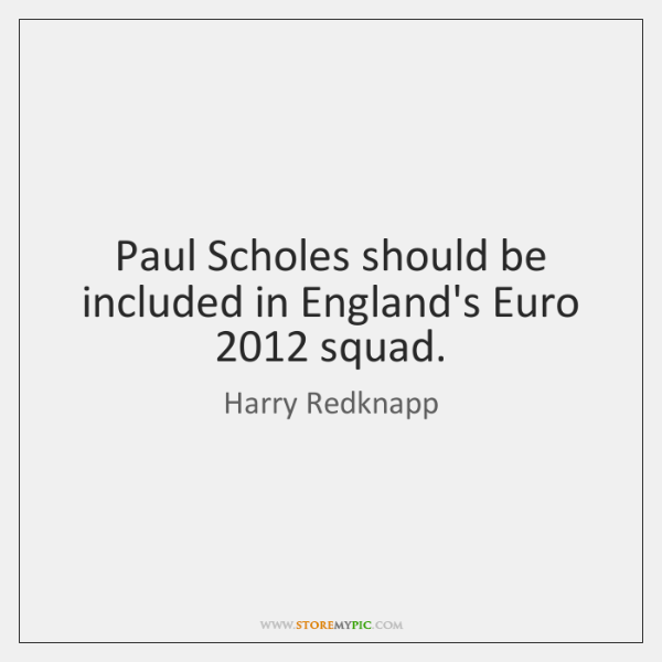 Paul Scholes should be included in England's Euro 2012 squad.