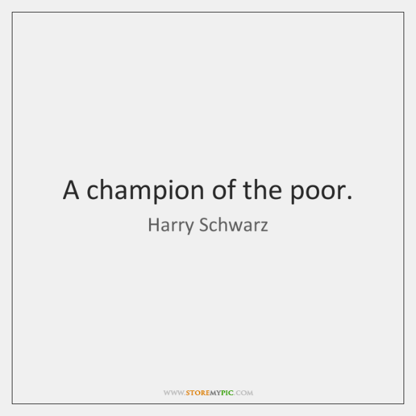 A champion of the poor.