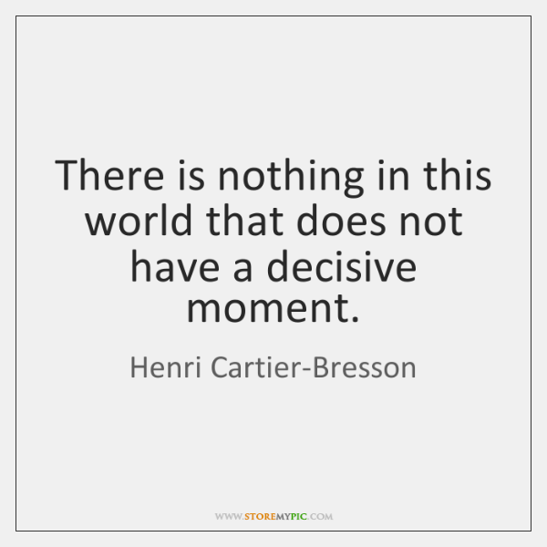 There is nothing in this world that does not have a decisive ...