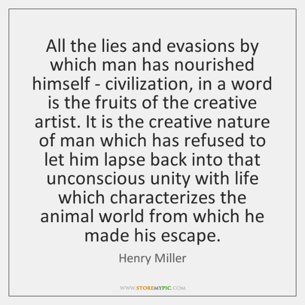 All the lies and evasions by which man has nourished himself - ...
