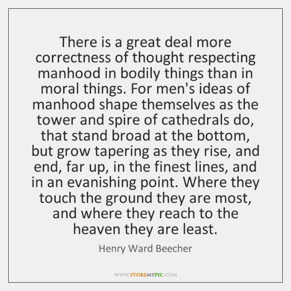 There is a great deal more correctness of thought respecting manhood in ...