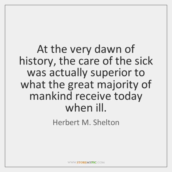 At the very dawn of history, the care of the sick was ...