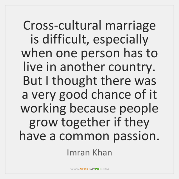 Cross-cultural marriage is difficult, especially when one person has to live in ...
