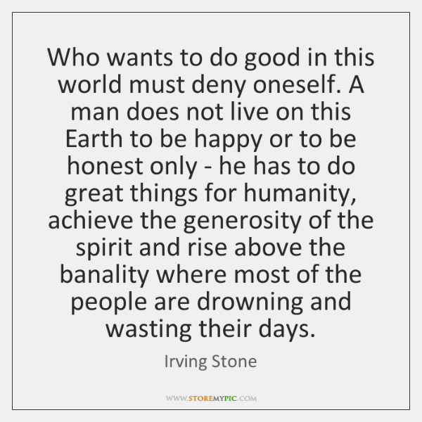 Who wants to do good in this world must deny oneself. A ...