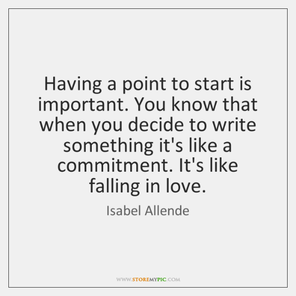 Having a point to start is important. You know that when you ...