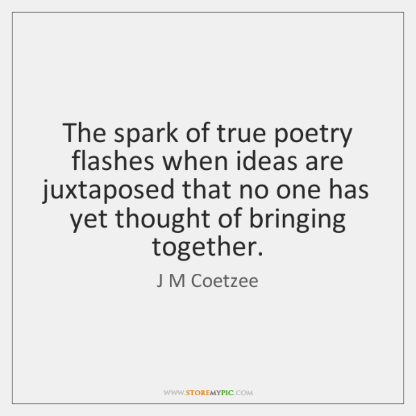 The spark of true poetry flashes when ideas are juxtaposed that no ...