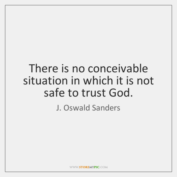 There is no conceivable situation in which it is not safe to ...